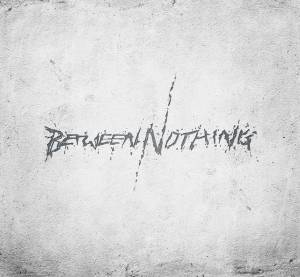 Between Nothing